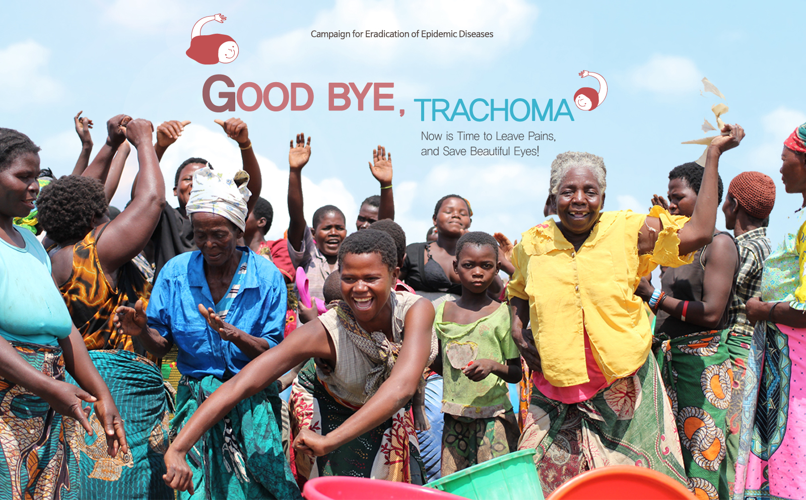 Campaign for Eradication of Epidemic Diseases Good Bye, Trachoma Now is Time to Leave Pains, and Save Beautiful Eyes!